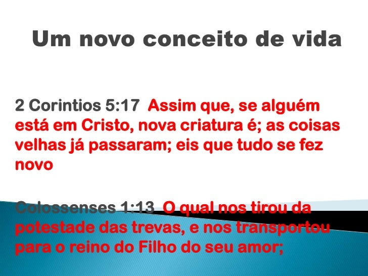 Um novo conceito de vida<br />2 Corintios 5:17  Assim que, se alguém está em Cristo, nova criatura é; as coisas velhas já ...