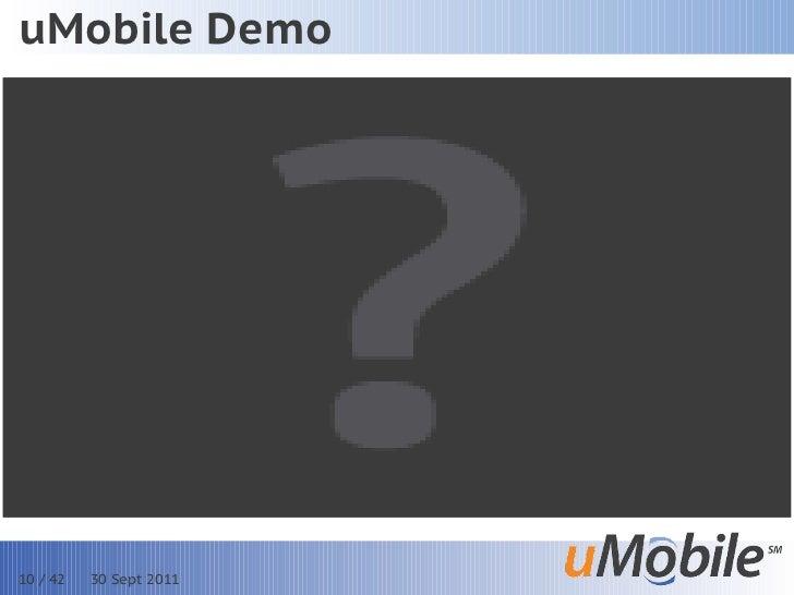 uMobile Demo10 / 42   30 Sept 2011