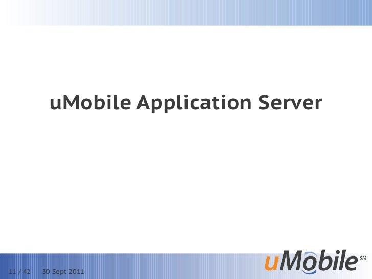 uMobile Application Server11 / 42   30 Sept 2011