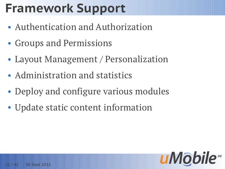 Framework Support • Authentication and Authorization • Groups and Permissions • Layout Management / Personalization • Admi...