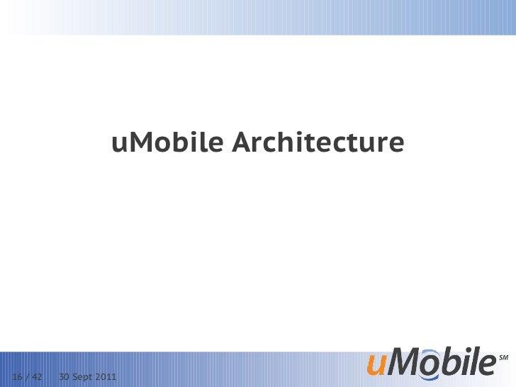 uMobile Architecture16 / 42   30 Sept 2011