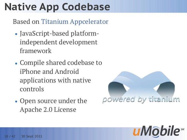 Native App Codebase     Based on Titanium Appcelerator      • JavaScript-based platform-        independent development   ...