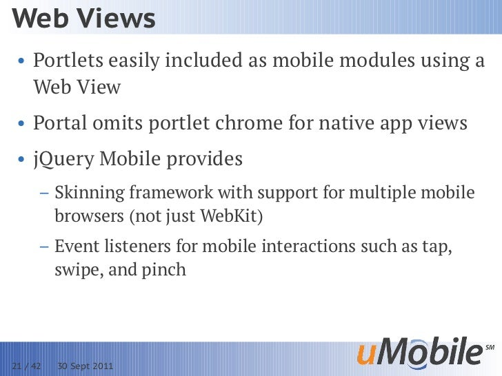 Web Views • Portlets easily included as mobile modules using a   Web View • Portal omits portlet chrome for native app vie...