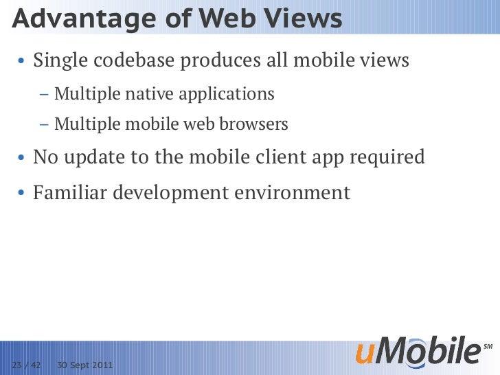 Advantage of Web Views • Single codebase produces all mobile views      – Multiple native applications      – Multiple mob...