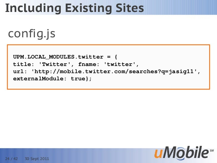 Including Existing Sites config.js    UPM.LOCAL_MODULES.twitter = {    title: Twitter, fname: twitter,    url: http://mobi...