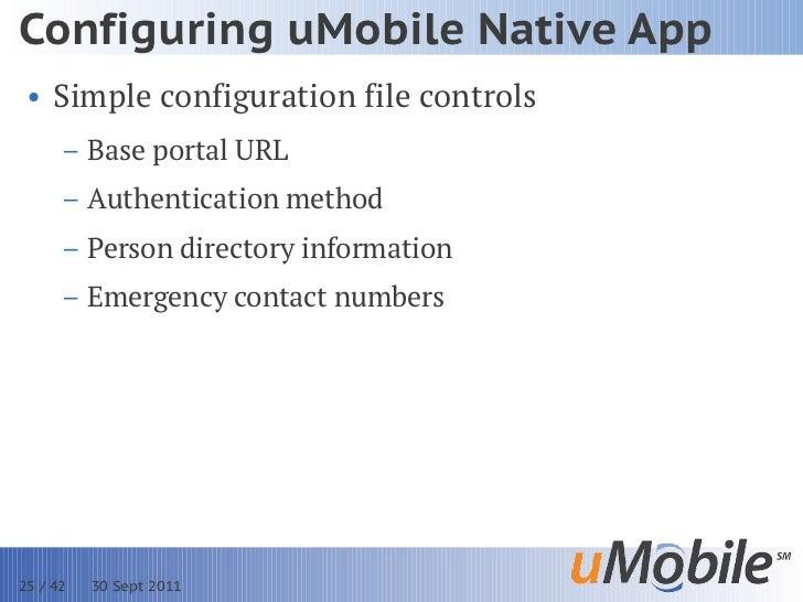 Configuring uMobile Native App • Simple configuration file controls      – Base portal URL      – Authentication method   ...