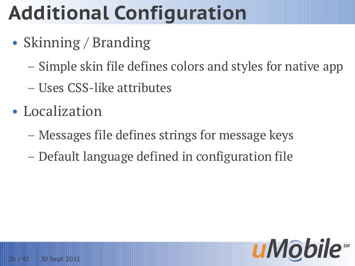 Additional Configuration • Skinning / Branding      – Simple skin file defines colors and styles for native app      – Use...