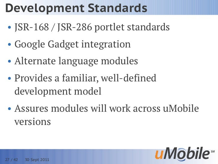 Development Standards • JSR-168 / JSR-286 portlet standards • Google Gadget integration • Alternate language modules • Pro...