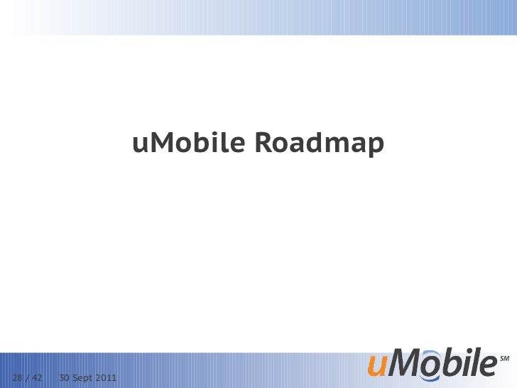 uMobile Roadmap28 / 42   30 Sept 2011