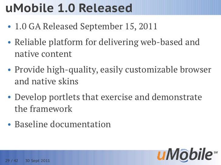 uMobile 1.0 Released • 1.0 GA Released September 15, 2011 • Reliable platform for delivering web-based and   native conten...