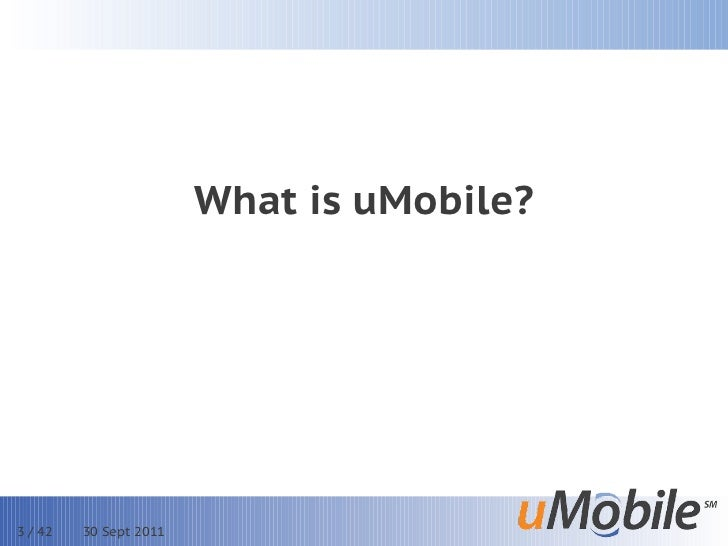 What is uMobile?3 / 42   30 Sept 2011