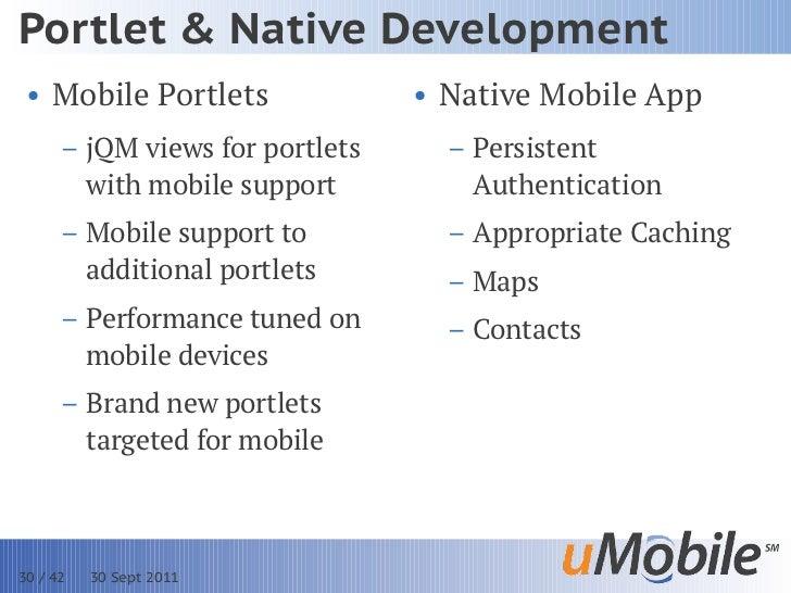 Portlet & Native Development • Mobile Portlets               • Native Mobile App      – jQM views for portlets     – Persi...