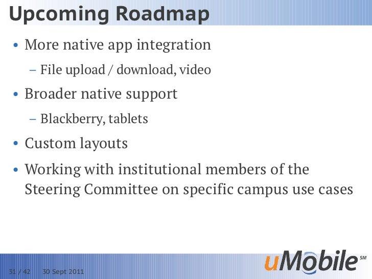 Upcoming Roadmap • More native app integration      – File upload / download, video • Broader native support      – Blackb...