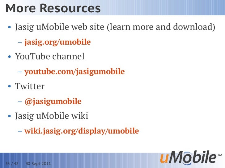 More Resources • Jasig uMobile web site (learn more and download)      – jasig.org/umobile • YouTube channel      – youtub...