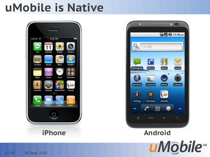 uMobile is Native                  iPhone   Android5 / 42   30 Sept 2011