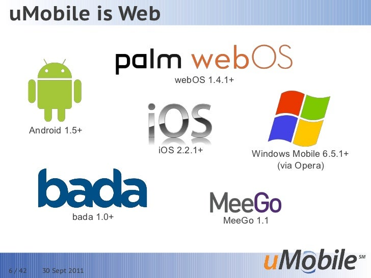 uMobile is Web                                  webOS 1.4.1+         Android 1.5+                               iOS 2.2.1+...