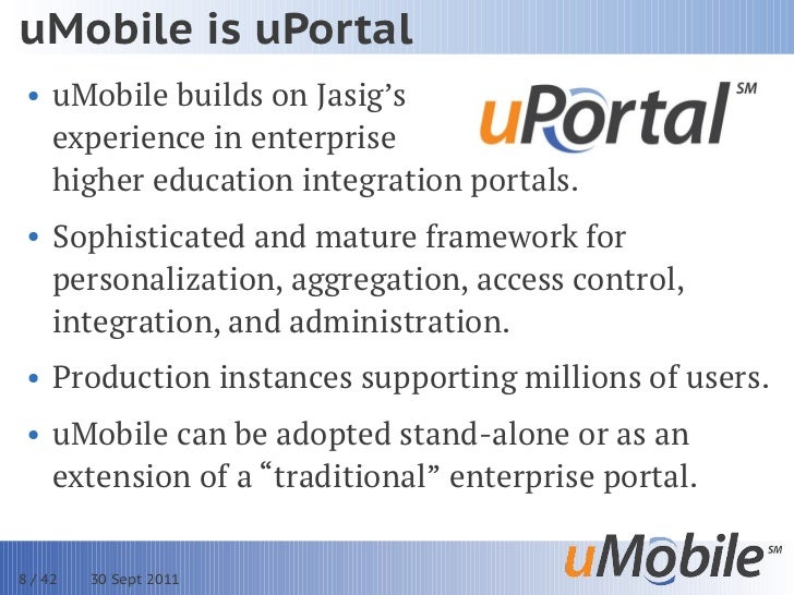 uMobile is uPortal • uMobile builds on Jasig's   experience in enterprise   higher education integration portals. • Sophis...