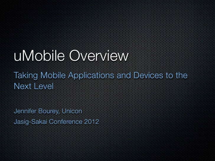 uMobile OverviewTaking Mobile Applications and Devices to theNext LevelJennifer Bourey, UniconJasig-Sakai Conference 2012