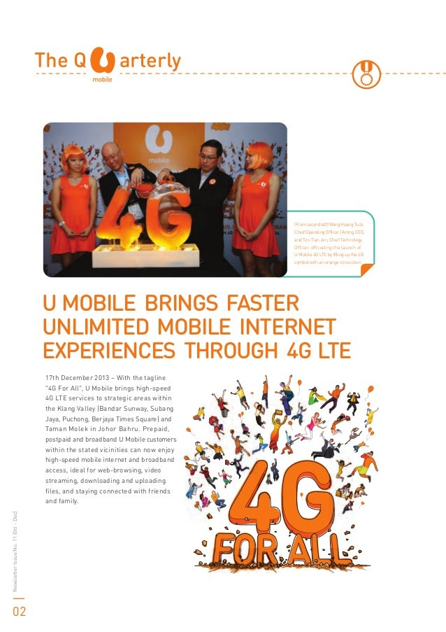 NewsletterIssueNo.11(0ct-Dec) 02 U MOBILE BRINGS FASTER UNLIMITED MOBILE INTERNET EXPERIENCES THROUGH 4G LTE 17th December...