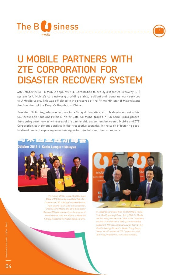 The B siness U MOBILE PARTNERS WITH ZTE CORPORATION FOR DISASTER RECOVERY SYSTEM NewsletterIssueNo.11(0ct-Dec) 04 4th Octo...