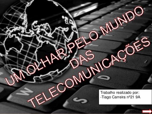 Trabalho realizado por: -Tiago Carreira nº21 9A  Índice