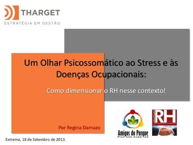 Um Olhar Psicossomático ao Stress e às Doenças Ocupacionais: Como dimensionar o RH nesse contexto! Extrema, 18 de Setembro...