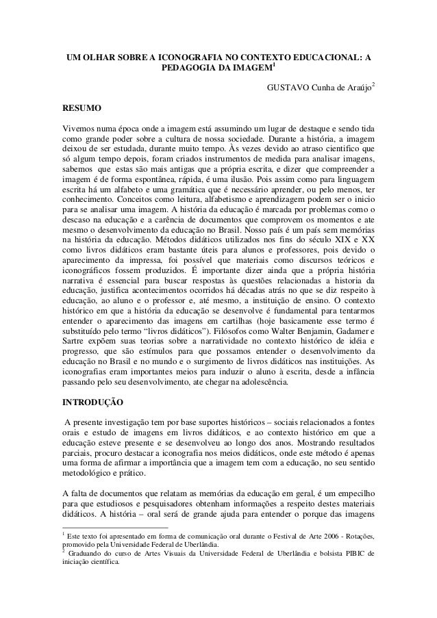 UM OLHAR SOBRE A ICONOGRAFIA NO CONTEXTO EDUCACIONAL: A PEDAGOGIA DA IMAGEM1 GUSTAVO Cunha de Araújo2 RESUMO Vivemos numa ...