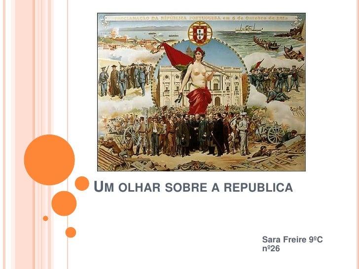 Um olhar sobre a republica<br />Sara Freire 9ºC nº26<br />