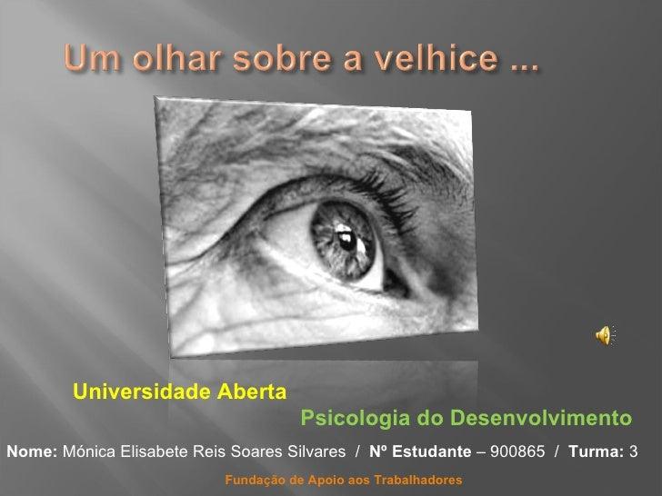 Universidade Aberta   Psicologia do Desenvolvimento Nome:  Mónica Elisabete Reis Soares Silvares  /  Nº Estudante  – 90086...