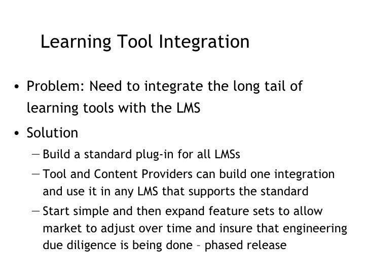 Learning Tool Integration <ul><li>Problem: Need to integrate the long tail of learning tools with the LMS </li></ul><ul><l...