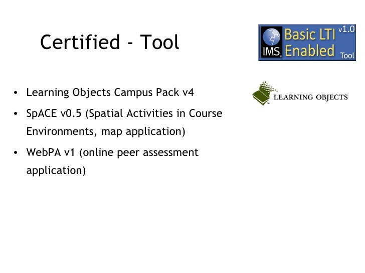Certified - Tool <ul><li>Learning Objects Campus Pack v4 </li></ul><ul><li>SpACE v0.5 (Spatial Activities in Course Enviro...