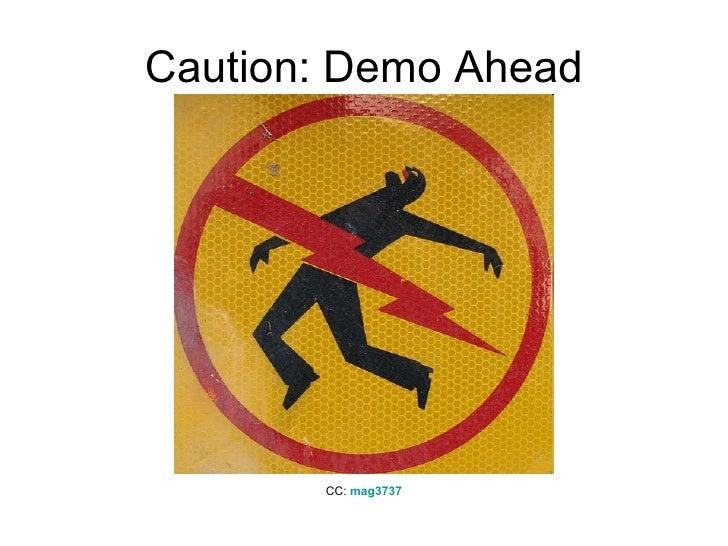 Caution: Demo Ahead CC:  mag3737