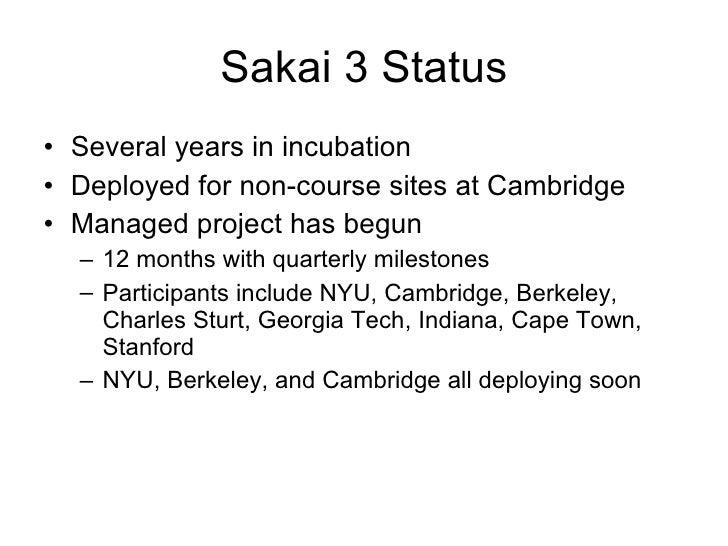 Sakai 3 Status <ul><li>Several years in incubation </li></ul><ul><li>Deployed for non-course sites at Cambridge </li></ul>...