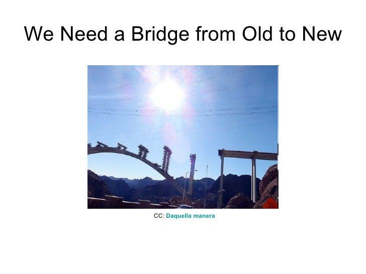 We Need a Bridge from Old to New CC:  Daquella   manera