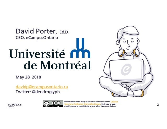 2 ontario David Porter, Ed.D. CEO, eCampusOntario May 28, 2018 davidp@ecampusontario.ca Twitter: @dendroglyph Unless other...