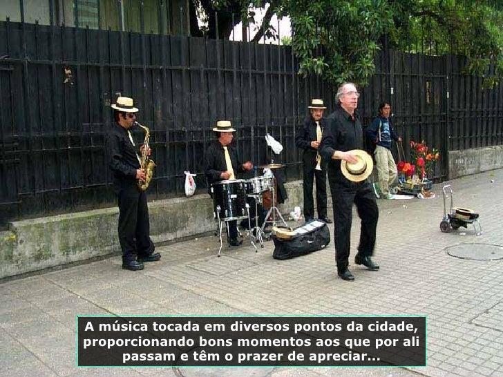 A música tocada em diversos pontos da cidade, proporcionando bons momentos aos que por ali passam e têm o prazer de apreci...