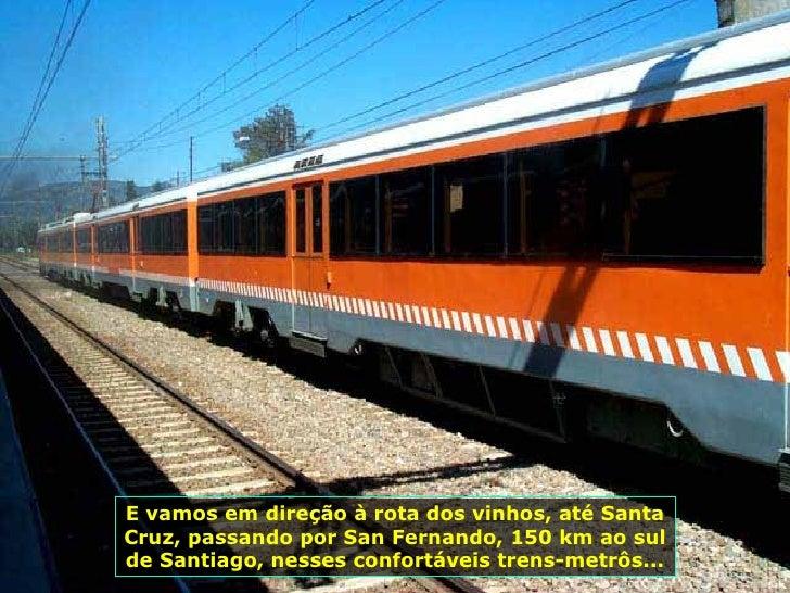 E vamos em direção à rota dos vinhos, até Santa Cruz, passando por San Fernando, 150 km ao sul de Santiago, nesses confort...