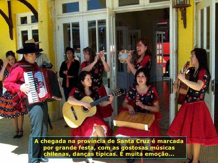 A chegada na província de Santa Cruz é marcada por grande festa, com as gostosas músicas chilenas, danças típicas. É muita...