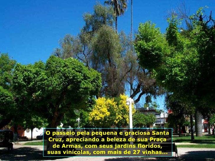 O passeio pela pequena e graciosa Santa Cruz, apreciando a beleza de sua Praça de Armas, com seus jardins floridos, suas v...