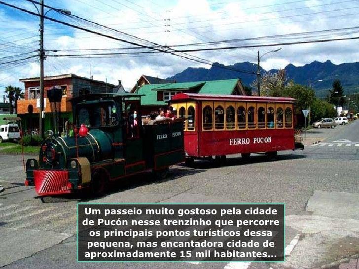 Um passeio muito gostoso pela cidade de Pucón nesse trenzinho que percorre os principais pontos turísticos dessa pequena, ...