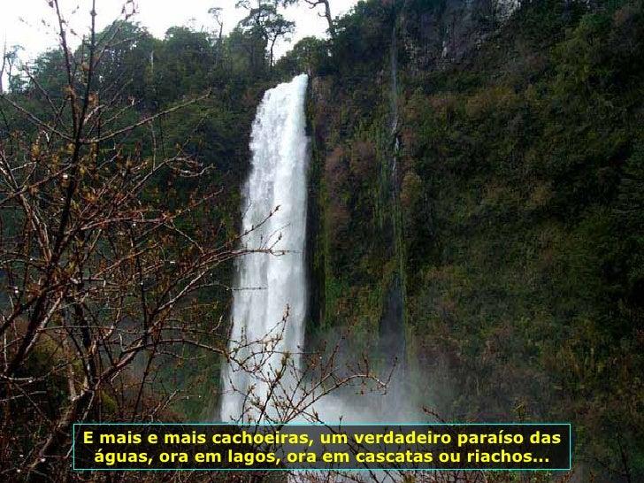 E mais e mais cachoeiras, um verdadeiro paraíso das águas, ora em lagos, ora em cascatas ou riachos...