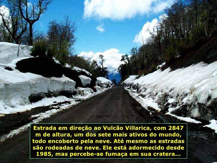 Estrada em direção ao Vulcão Villarica, com 2847 m de altura, um dos sete mais ativos do mundo, todo encoberto pela neve. ...