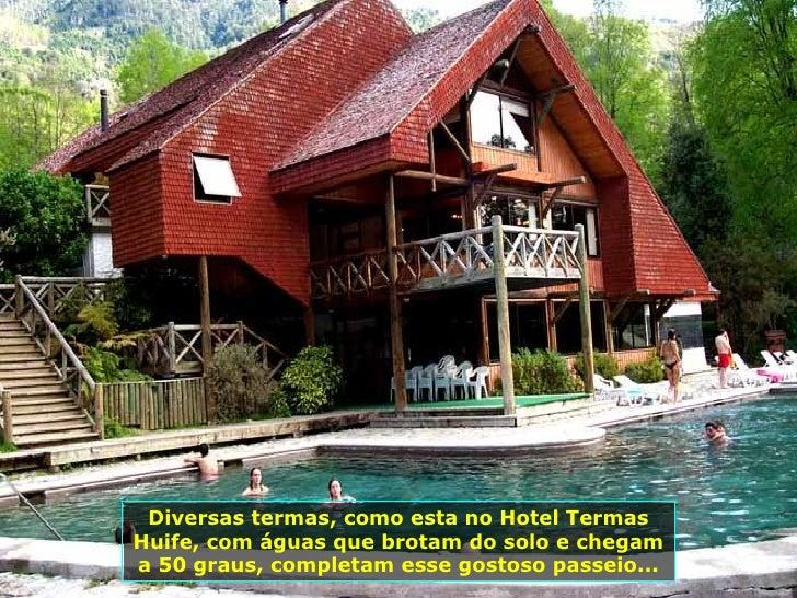 Diversas termas, como esta no Hotel Termas Huife, com águas que brotam do solo e chegam a 50 graus, completam esse gostoso...
