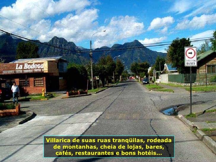 Villarica de suas ruas tranqüilas, rodeada de montanhas, cheia de lojas, bares, cafés, restaurantes e bons hotéis...