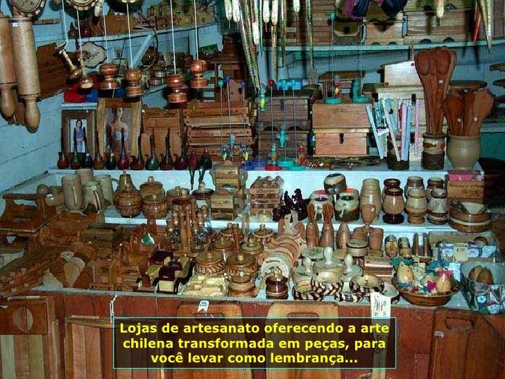 Lojas de artesanato oferecendo a arte chilena transformada em peças, para você levar como lembrança...