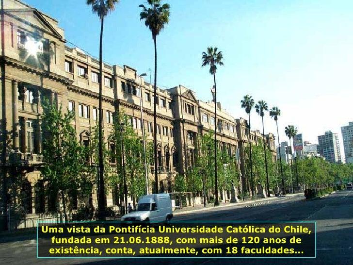 Uma vista da Pontifícia Universidade Católica do Chile, fundada em 21.06.1888, com mais de 120 anos de existência, conta, ...