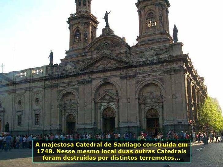 A majestosa Catedral de Santiago construída em 1748. Nesse mesmo local duas outras Catedrais foram destruídas por distinto...