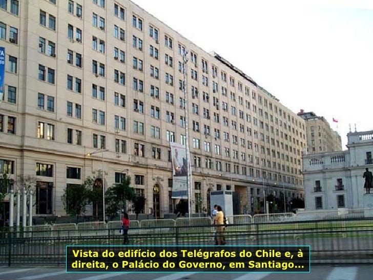 Vista do edifício dos Telégrafos do Chile e, à direita, o Palácio do Governo, em Santiago...