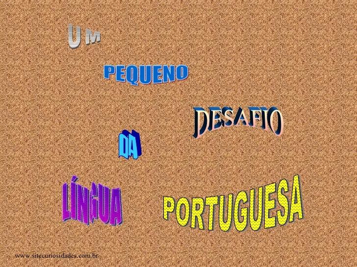 UM PEQUENO DESAFIO DA LÍNGUA PORTUGUESA www.sitecuriosidades.com.br