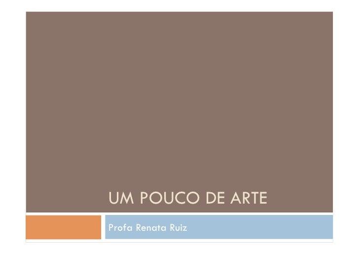 UM POUCO DE ARTE Profa Renata Ruiz